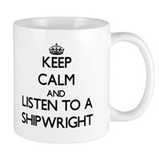 Keep Calm and Listen to a Shipwright Mugs