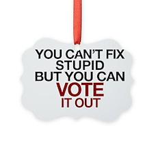 You Can't Fix Stupid Ornament