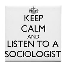 Keep Calm and Listen to a Sociologist Tile Coaster