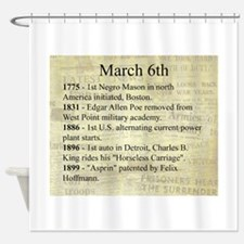 March 6th Shower Curtain