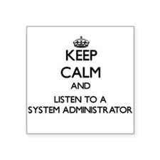 Keep Calm and Listen to a System Administrator Sti