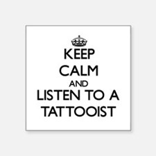 Keep Calm and Listen to a Tattooist Sticker