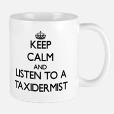 Keep Calm and Listen to a Taxidermist Mugs