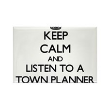 Keep Calm and Listen to a Town Planner Magnets