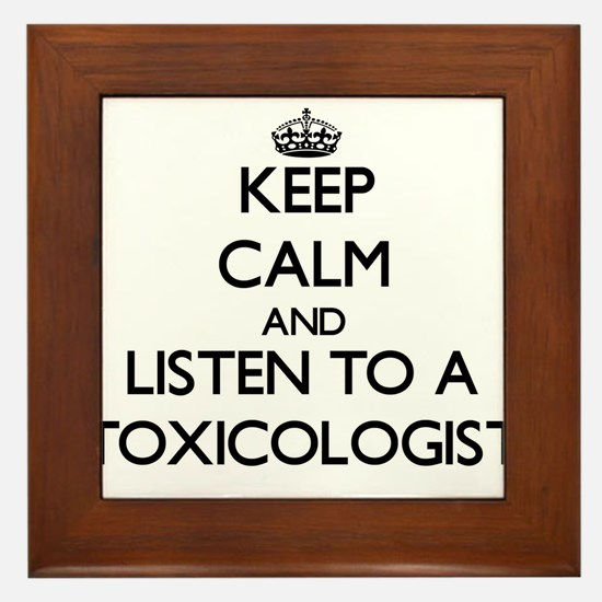 Keep Calm and Listen to a Toxicologist Framed Tile