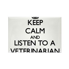 Keep Calm and Listen to a Veterinarian Magnets
