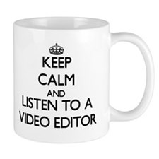 Keep Calm and Listen to a Video Editor Mugs