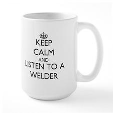Keep Calm and Listen to a Welder Mugs