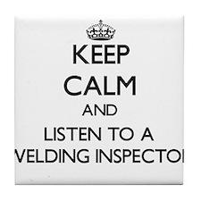 Keep Calm and Listen to a Welding Inspector Tile C