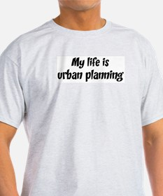 Life is urban planning T-Shirt