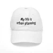 Life is urban planning Baseball Cap