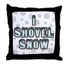 I Shovel Snow Throw Pillow