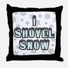I Shovel Snow Throw Pillow