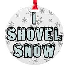 I Shovel Snow Ornament