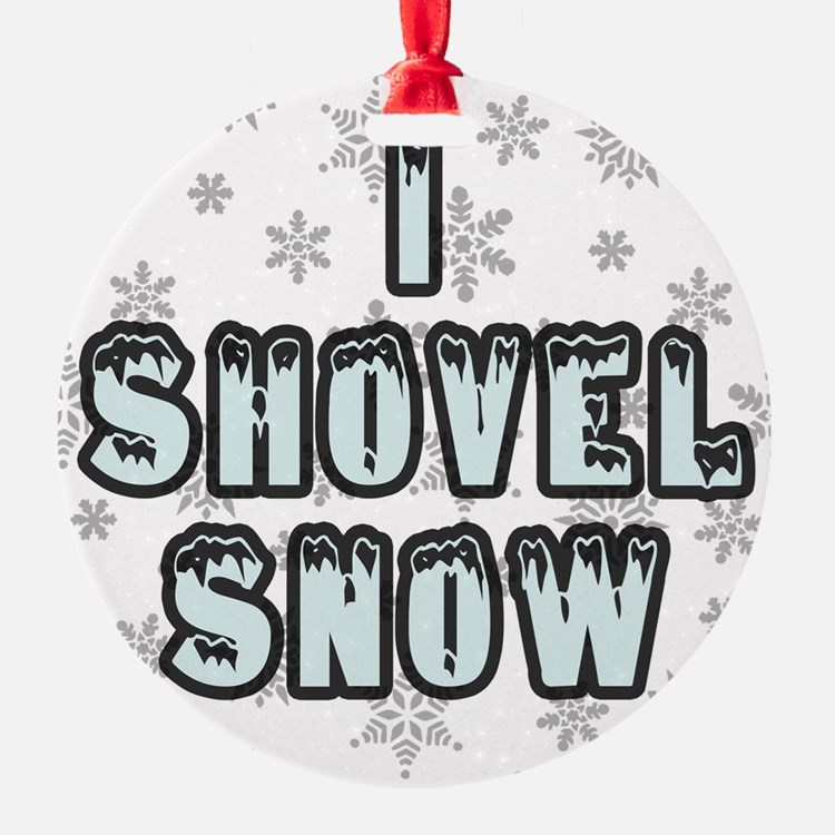 I Shovel Snow Ornament