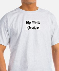 Life is theatre T-Shirt