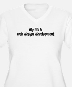Life is web design developmen T-Shirt