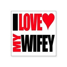 "I Love My Wifey Square Sticker 3"" x 3"""
