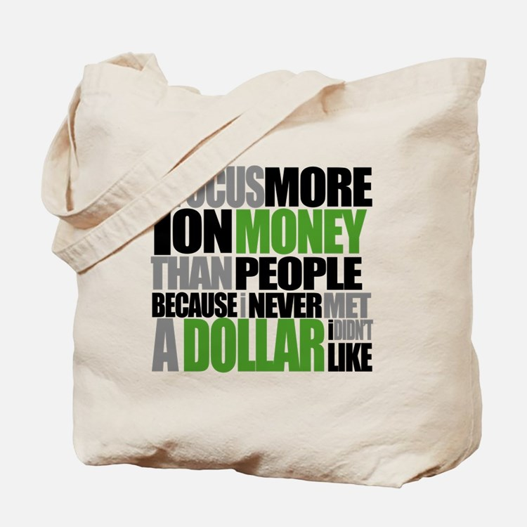I Focus More On Money Than People Because Tote Bag