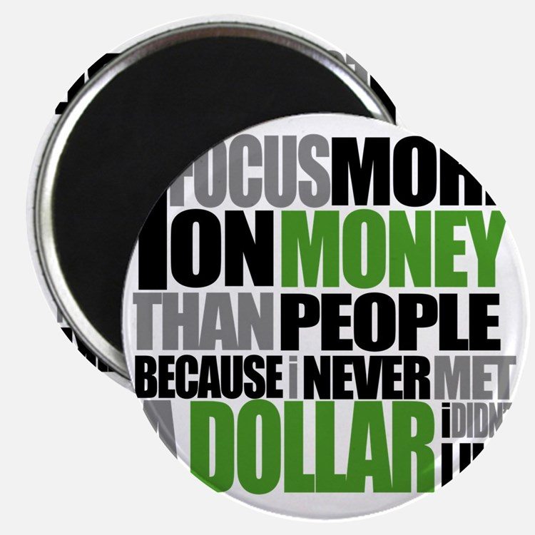 I Focus More On Money Than People Because I Magnet