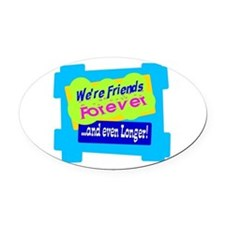 Were Friends Forever Oval Car Magnet