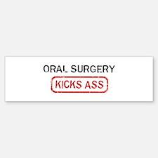 ORAL SURGERY kicks ass Bumper Bumper Bumper Sticker