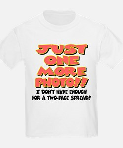 Just One More Photo! T-Shirt