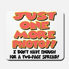 Just One More Photo! Mousepad