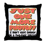 Just One More Photo! Throw Pillow