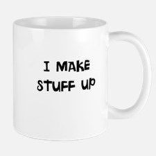 I MAKE UP STUFF UP Mugs