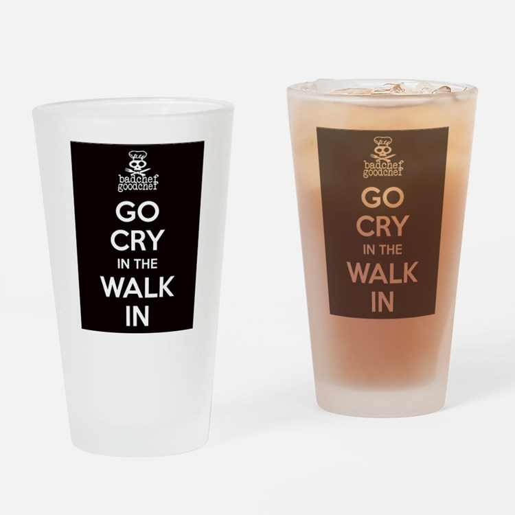 Go Cry In The Walk-IN Drinking Glass