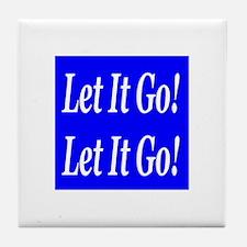 Let It Go! Let It Go! Tile Coaster