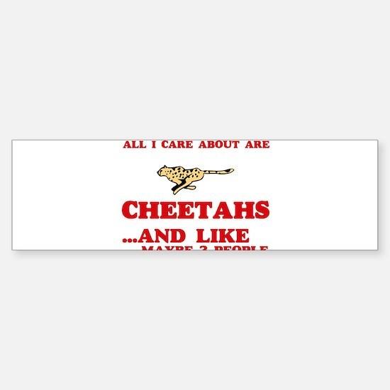 All I care about are Cheetahs Bumper Bumper Bumper Sticker