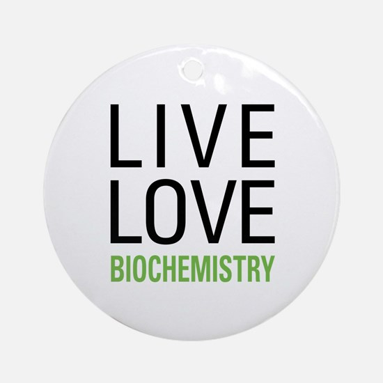 Live Love Biochemistry Ornament (Round)