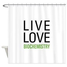 Live Love Biochemistry Shower Curtain