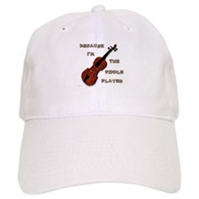 Because Im The Fiddle Player Baseball Baseball Cap