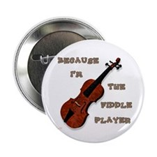 "Because Im The Fiddle Player 2.25"" Button"