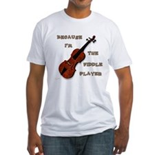 Because Im The Fiddle Player T-Shirt