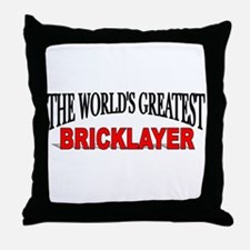 """""""The World's Greatest Bricklayer"""" Throw Pillow"""