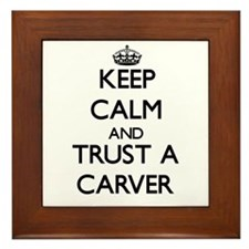 Keep Calm and Trust a Carver Framed Tile