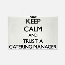 Keep Calm and Trust a Catering Manager Magnets