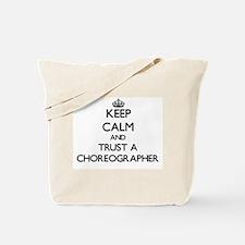 Keep Calm and Trust a Choreographer Tote Bag