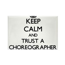 Keep Calm and Trust a Choreographer Magnets