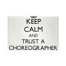 Keep Calm and Trust a Choreographer Magnets