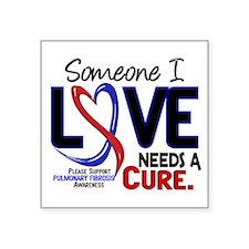 "Pulmonary Fibrosis Needs a Square Sticker 3"" x 3"""
