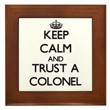 Keep Calm and Trust a Colonel Framed Tile