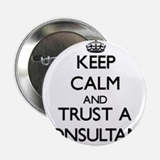 """Keep Calm and Trust a Consultant 2.25"""" Button"""
