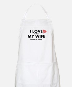 I Love It When My Wife Lets Me Go Fishing Apron
