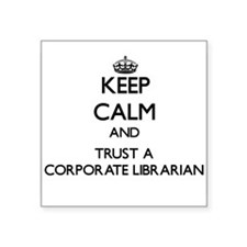Keep Calm and Trust a Corporate Librarian Sticker