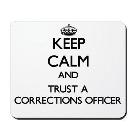 Keep Calm and Trust a Corrections Officer Mousepad
